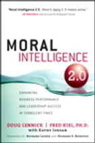 Moral Intelligence 2.0: Enhancing Business Performance and Leadership Success in Turbulent Times by Doug Lennick