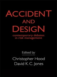 Accident And Design: Contemporary Debates On Risk Management