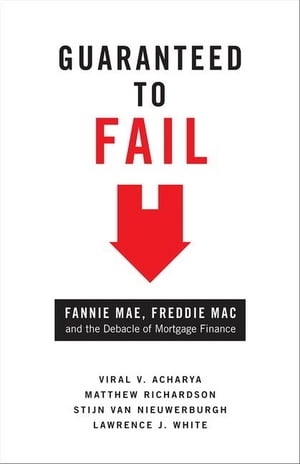 Guaranteed to Fail Fannie Mae,  Freddie Mac,  and the Debacle of Mortgage Finance