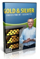 Gold & Silver Investment Secrets by Anonymous