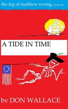 A Tide in Time: The Log of Matthew Roving, book one by Don Wallace