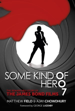 Some Kind of Hero The Remarkable Story of the James Bond Films