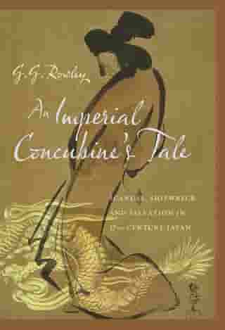 An Imperial Concubine's Tale: Scandal, Shipwreck, and Salvation in Seventeenth-Century Japan by G. Rowley