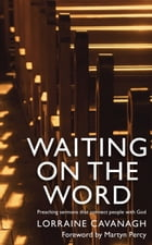 Waiting on the Word: Preaching sermons that connect people with God by Lorraine Cavanagh