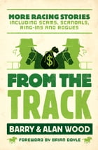 From the Track: More Racing Stories Including Scams, Scandals,Ring-ins and Rogues
