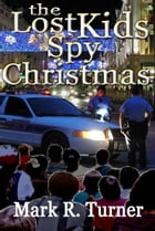 The Lost Kids Spy Christmas by Mark R. Turner