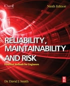 Reliability, Maintainability and Risk: Practical Methods for Engineers by David J. Smith, BSc, PhD, CEng, FIEE, FIQA, HonFSaRS, MIGasE.