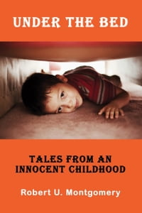 Under the Bed: Tales from an Innocent Childhood