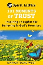 101 Moments of Trust: Inspiring Thoughts for Believing in God's Promises by Marion Bond West