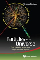 Particles and the Universe: From the Ionian School to the Higgs Boson and Beyond by Stephan Narison