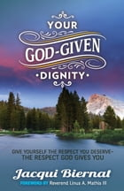 Your God-Given Dignity: Give Yourself the Respect You Deserve­­-the Respect God Gives You by Jacqui Biernat