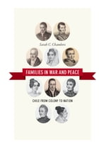 Families in War and Peace: Chile from Colony to Nation by Sarah C. Chambers