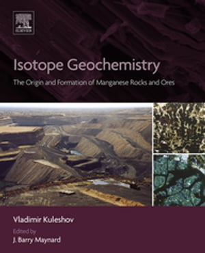 Isotope Geochemistry The Origin and Formation of Manganese Rocks and Ores