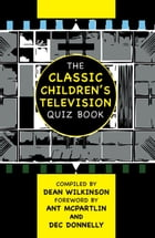 The Classic Children's Television Quiz Book by Dean Wilkinson