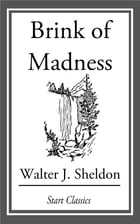 Brink of Madness by Walter J. Sheldon