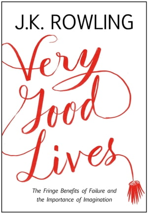 Very Good Lives The Fringe Benefits of Failure and the Importance of Imagination