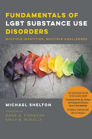 Fundamentals of LGBT Substance Use Disorders Multiple Identities,  Multiple Challenges