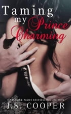 Taming My Prince Charming: Prince Charming, #2 by J. S. Cooper