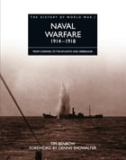 History of World War I: Naval Warfare 1918–1918: From Coronel to the Atlantic and Zeebrugge by Tim Benbow