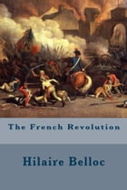 The French Revolution by Hilaire Belloc