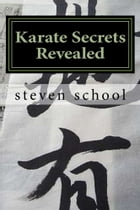 Karate Secrets Revealed: Knowledge Of The Masters by steven school