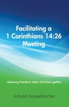 Facilitating a 1 Corinthians 14:26 Meeting by Richard Maisenbacher