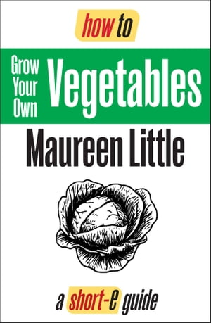 How To Grow Your Own Vegetables (Short-e Guide)