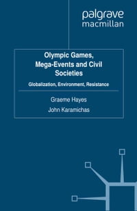 Olympic Games, Mega-Events and Civil Societies: Globalization, Environment, Resistance