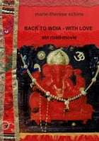 Back to India - with love: Ein Road-Movie by Marie-Thérèse Schins