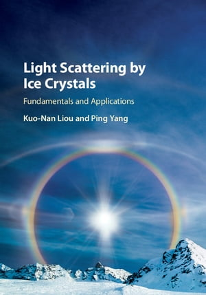 Light Scattering by Ice Crystals Fundamentals and Applications