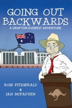 Going Out Backwards: A Grafton Everest Adventure by Ross Fitzgerald