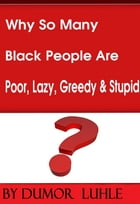 Why So Many Black People Are Poor, Lazy, Greedy & Stupid by Dumor Luhle