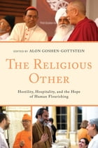 The Religious Other: Hostility, Hospitality, and the Hope of Human Flourishing