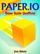 Paper.io Game Guide Unofficial by Josh Abbott