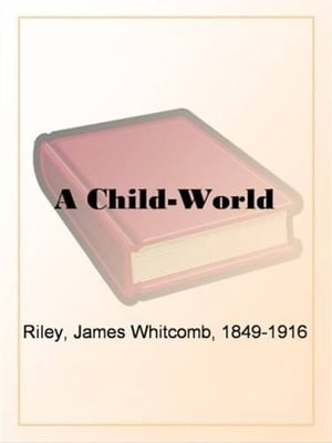 A Child-World by James Whitcomb Riley
