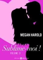Sublime-moi ! - volume 3 by Megan Harold
