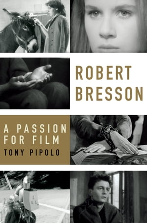 Robert Bresson A Passion for Film