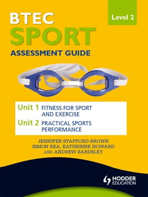 BTEC First Sport Level 2 Assessment Guide: Unit 1 Fitness for Sport & Unit 2 Exercise and Practical Sports Performance