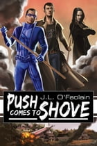 Push Comes to Shove by J.L. O'Faolain