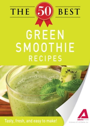 The 50 Best Green Smoothie Recipes Tasty,  fresh,  and easy to make!