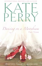 Dancing on a Moonbeam: Part 3: Bedford Falls, Book One by Kate Perry