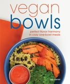 Vegan Bowls: Perfect Flavor Harmony in Cozy One-Bowl Meals