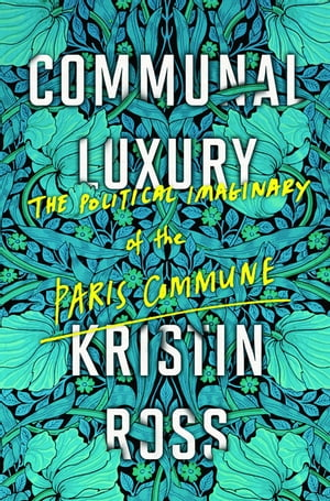 Communal Luxury The Political Imaginary of the Paris Commune