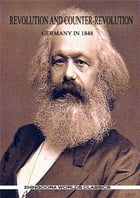 Revolution And Counter-Revolution: GERMANY IN 1848 by Karl Marx