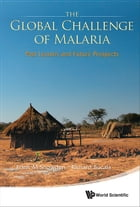 The Global Challenge of Malaria: Past Lessons and Future Prospects by Frank M Snowden