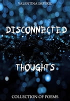 Disconnected Thoughts by Valentina Imperiu