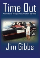 Time Out: A Collection of Newspaper Columns from 1987-1999 by Jim Gibbs