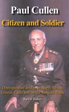 Paul Cullen Citizen and Soldier: The Life and Times of Major General Paul Cullen by Kevin Baker