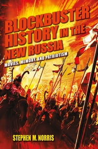 Blockbuster History in the New Russia: Movies, Memory, and Patriotism
