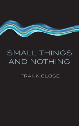 Book Small Things and Nothing by Frank Close